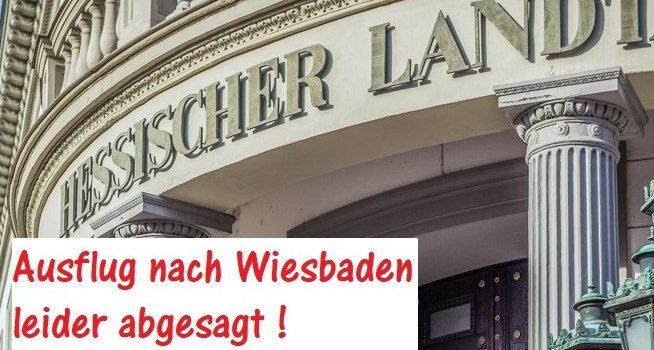 Ausflug nach Wiesbaden abgesagt !
